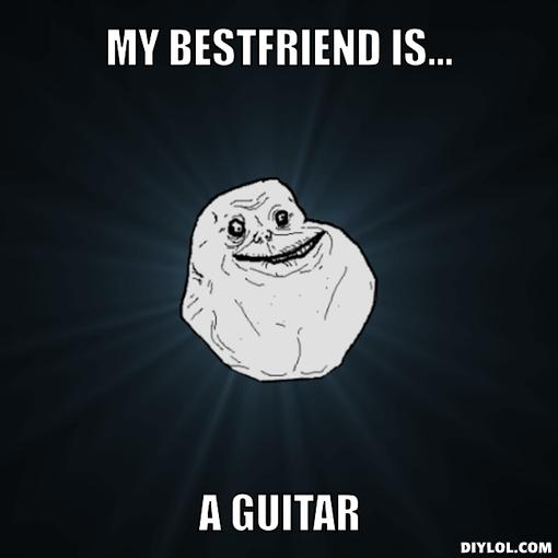 forever-alone-meme-generator-my-bestfriend-is-a-guitar-dd9a47