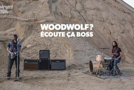 Woodwolf? Écoute çaboss