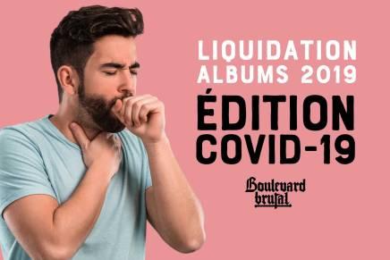 Liquidation Albums 2019 : ÉditionCOVID-19